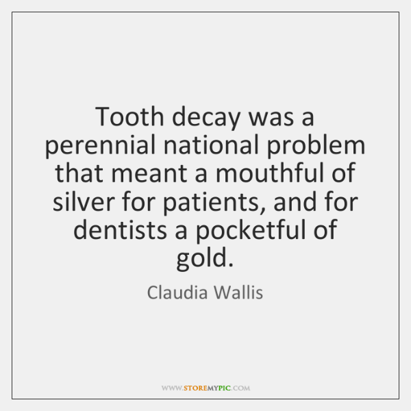 Tooth decay was a perennial national problem that meant a mouthful of ...