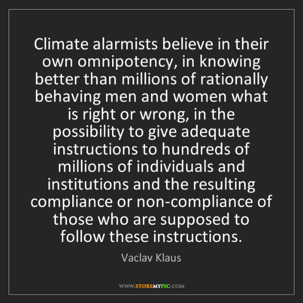Vaclav Klaus: Climate alarmists believe in their own omnipotency, in...
