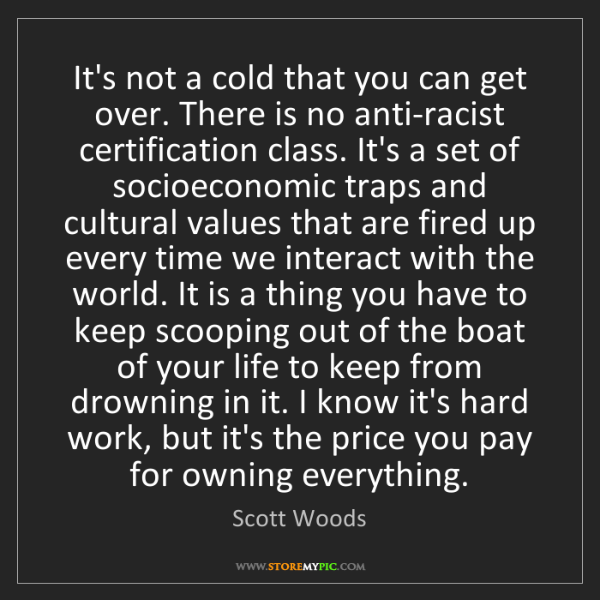 Scott Woods: It's not a cold that you can get over. There is no anti-racist...