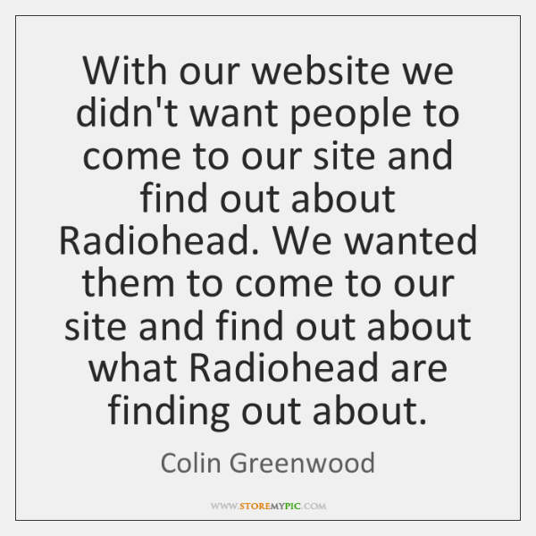 With our website we didn't want people to come to our site ...