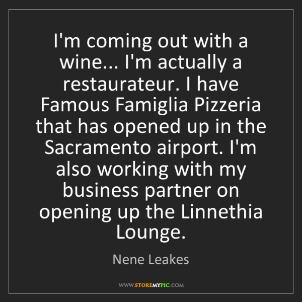 Nene Leakes: I'm coming out with a wine... I'm actually a restaurateur....