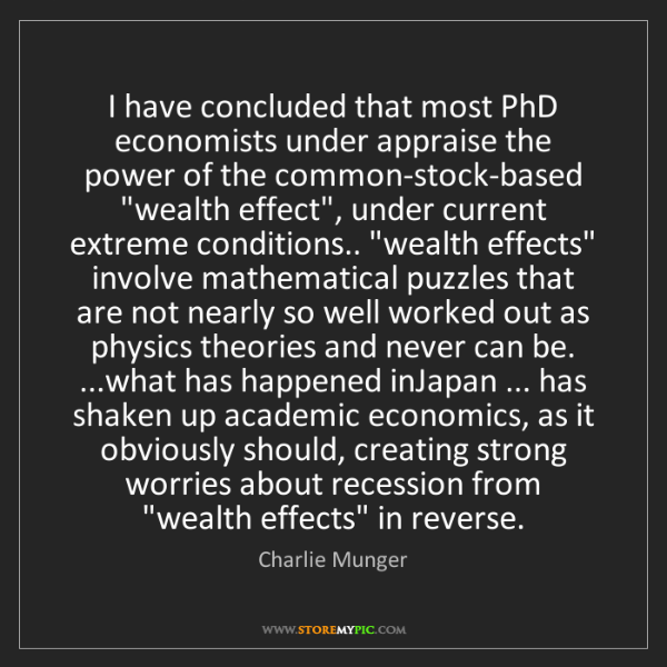 Charlie Munger: I have concluded that most PhD economists under appraise...