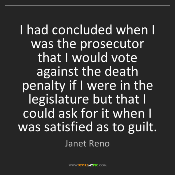 Janet Reno: I had concluded when I was the prosecutor that I would...