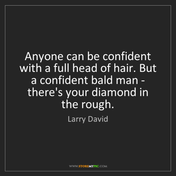 Larry David: Anyone can be confident with a full head of hair. But...