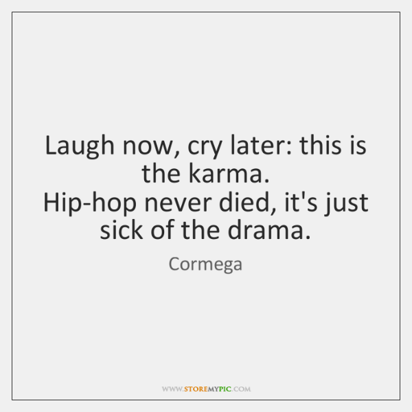 Laugh Now Cry Later This Is The Karma Hip Hop Never Died Its