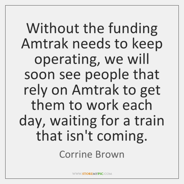 Without the funding Amtrak needs to keep operating, we will soon see ...