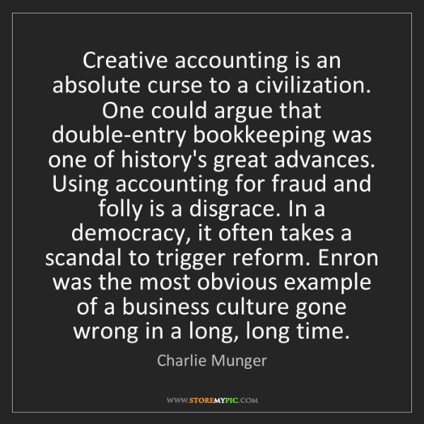 Charlie Munger: Creative accounting is an absolute curse to a civilization....
