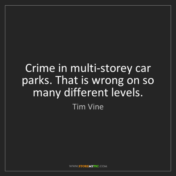 Tim Vine: Crime in multi-storey car parks. That is wrong on so...