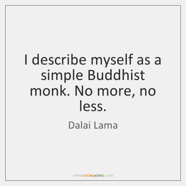 I describe myself as a simple Buddhist monk. No more, no less.