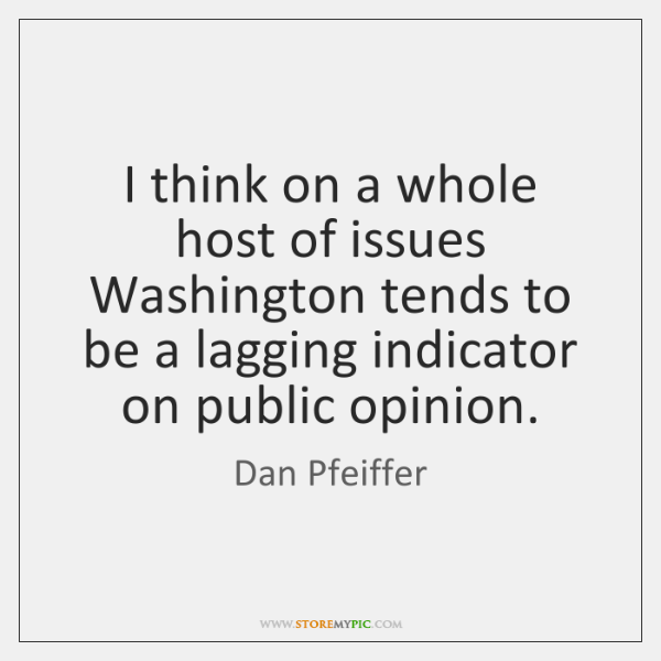 I think on a whole host of issues Washington tends to be ...