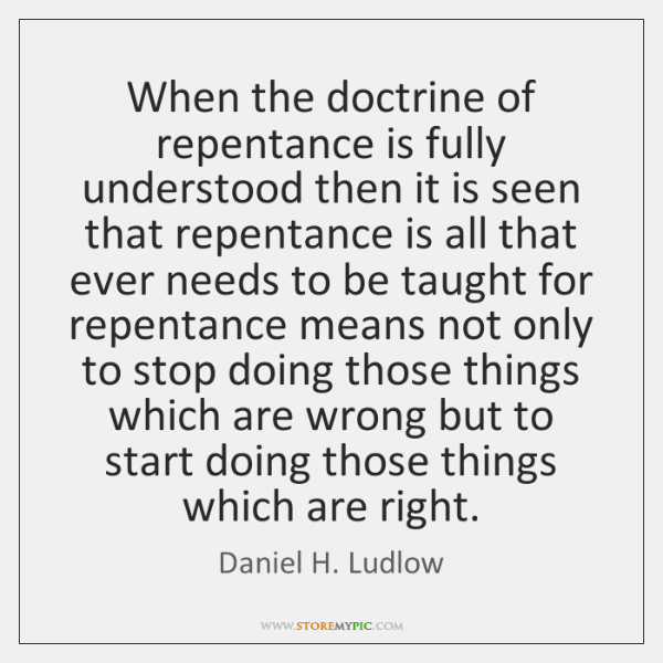 When the doctrine of repentance is fully understood then it is seen ...