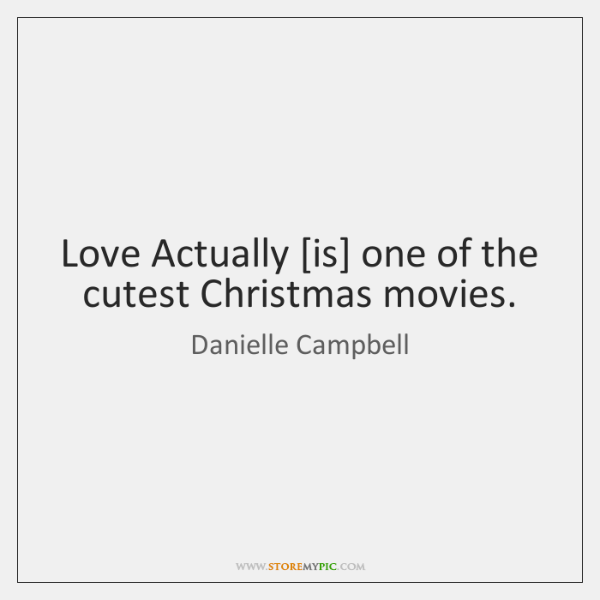 Love Actually [is] one of the cutest Christmas movies.