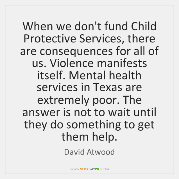 When we don't fund Child Protective Services, there are consequences for all ...