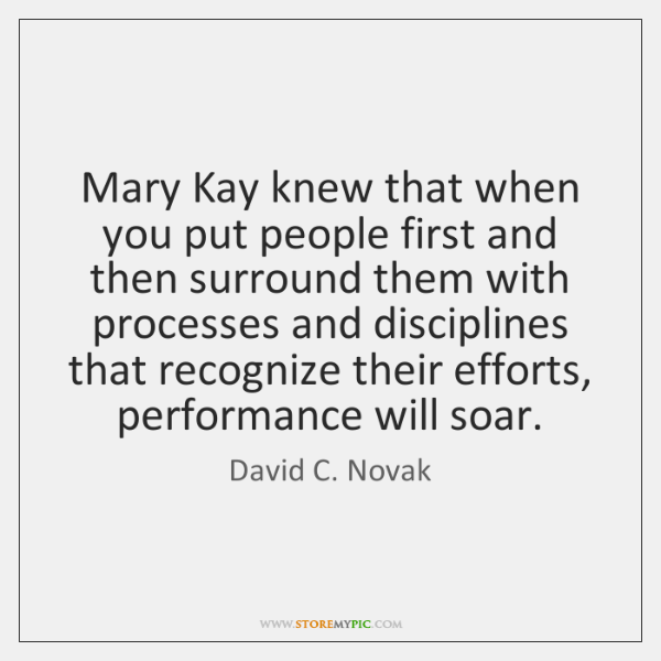 Mary Kay knew that when you put people first and then surround ...