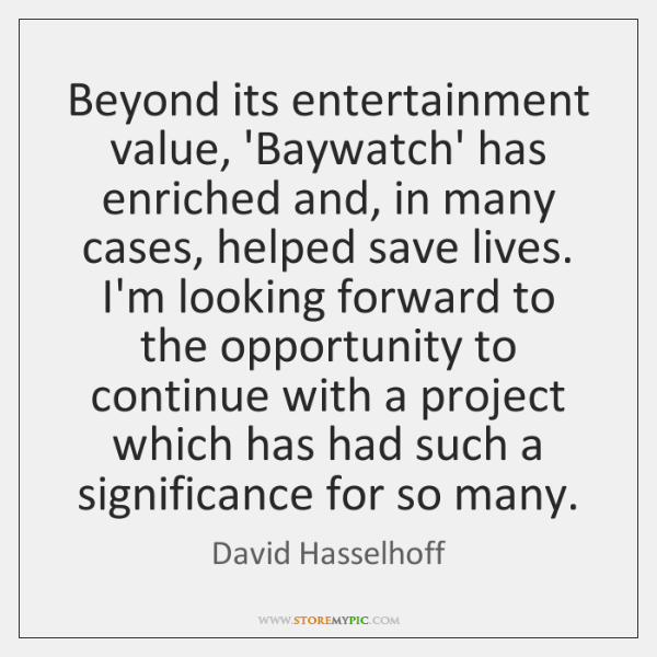 Beyond its entertainment value, 'Baywatch' has enriched and, in many cases, helped ...