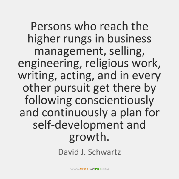 Persons who reach the higher rungs in business management, selling, engineering, religious ...