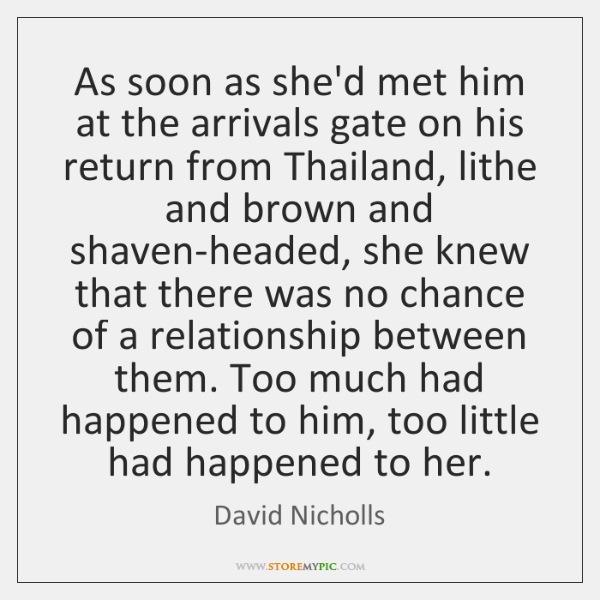 As soon as she'd met him at the arrivals gate on his ...