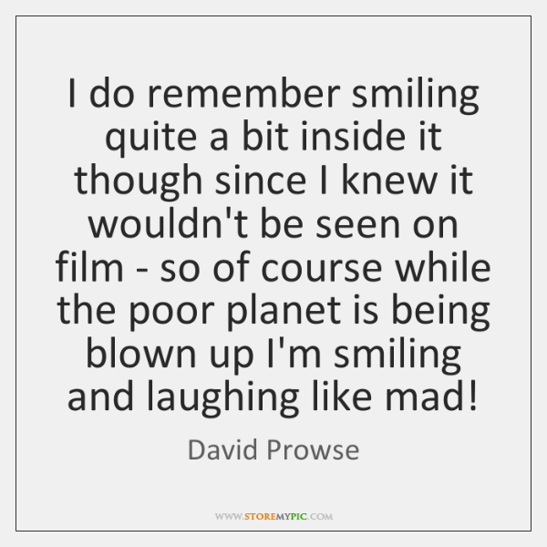 I do remember smiling quite a bit inside it though since I ...