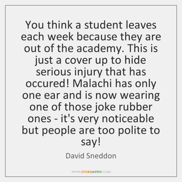 You think a student leaves each week because they are out of ...