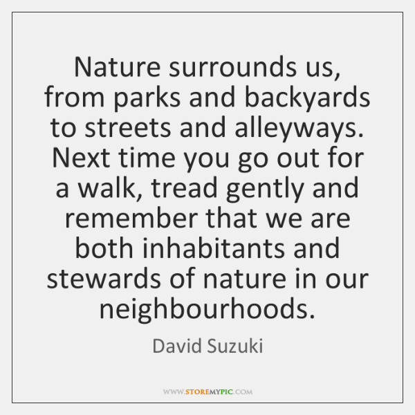 Nature surrounds us, from parks and backyards to streets and alleyways. Next ...
