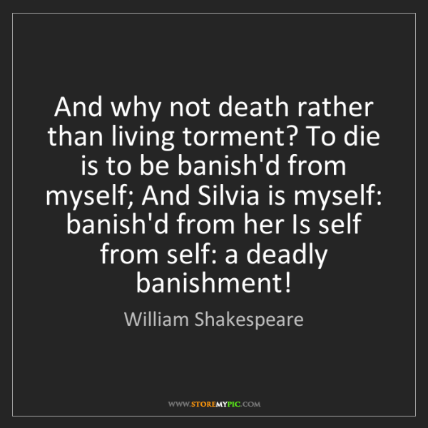 William Shakespeare: And why not death rather than living torment? To die...