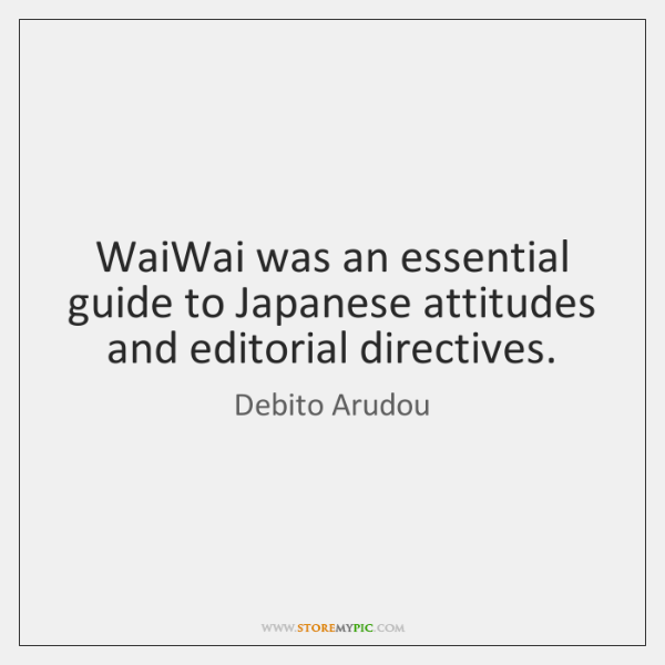 WaiWai was an essential guide to Japanese attitudes and editorial directives.