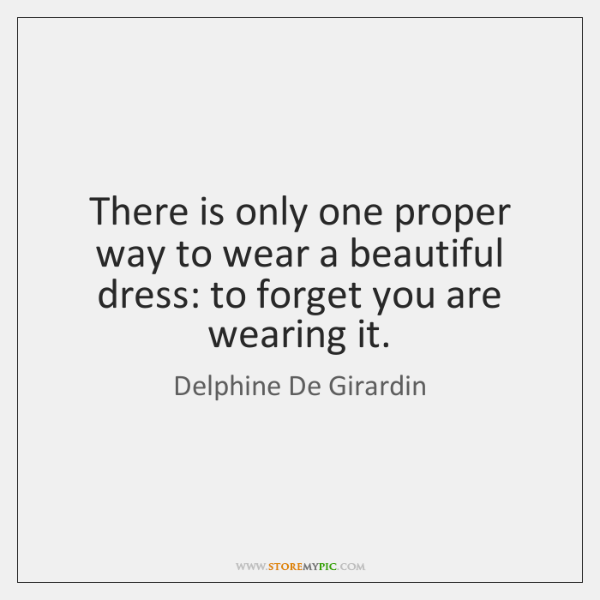 There is only one proper way to wear a beautiful dress: to ...