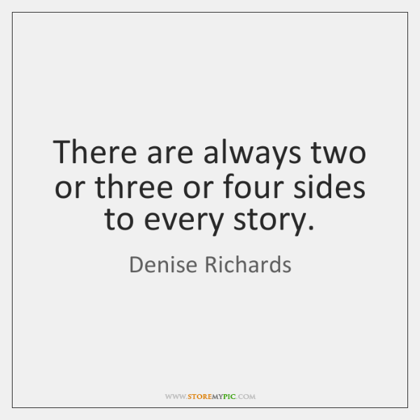 There Are Always Two Or Three Or Four Sides To Every Story Storemypic