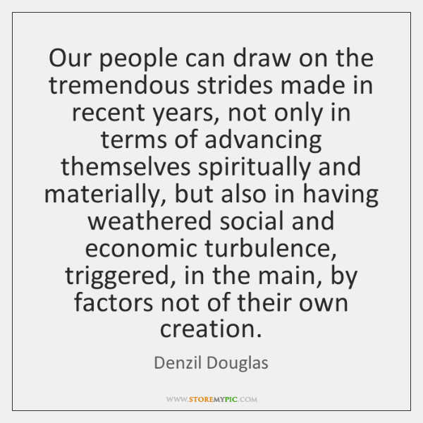 Our people can draw on the tremendous strides made in recent years, ...