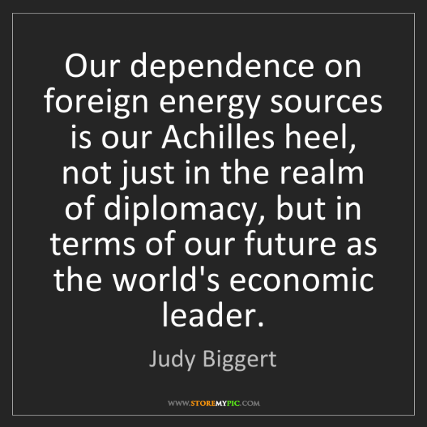 Judy Biggert: Our dependence on foreign energy sources is our Achilles...