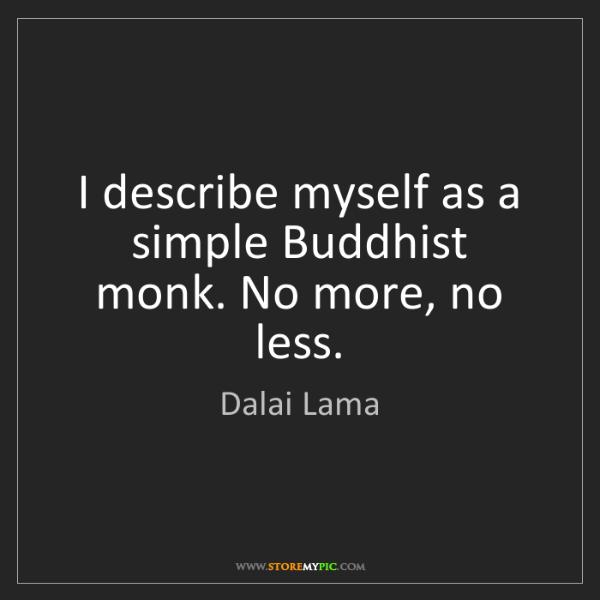 Dalai Lama: I describe myself as a simple Buddhist monk. No more,...