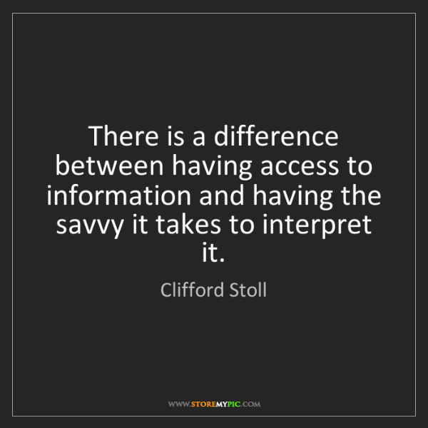 Clifford Stoll: There is a difference between having access to information...