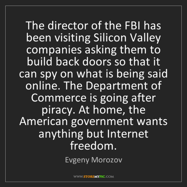 Evgeny Morozov: The director of the FBI has been visiting Silicon Valley...