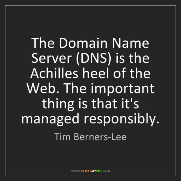 Tim Berners-Lee: The Domain Name Server (DNS) is the Achilles heel of...