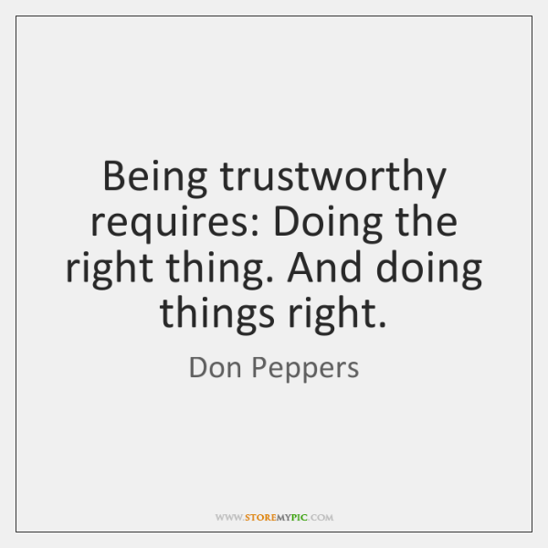 Being trustworthy requires: Doing the right thing. And doing things right.