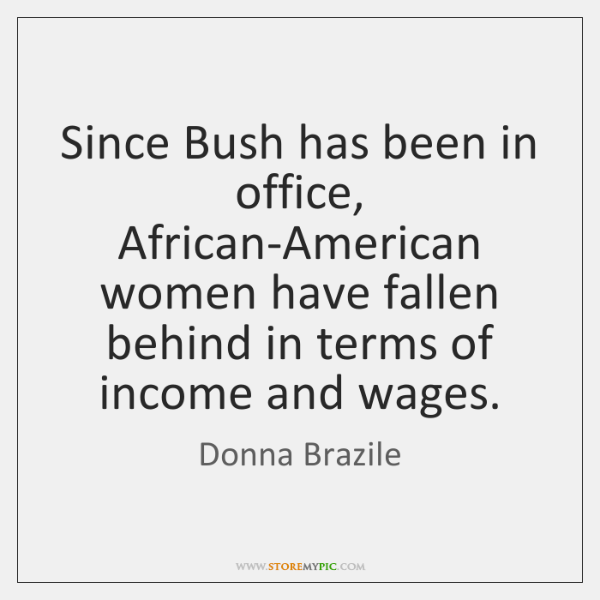 Since Bush has been in office, African-American women have fallen behind in ...