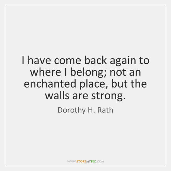 I have come back again to where I belong; not an enchanted ...