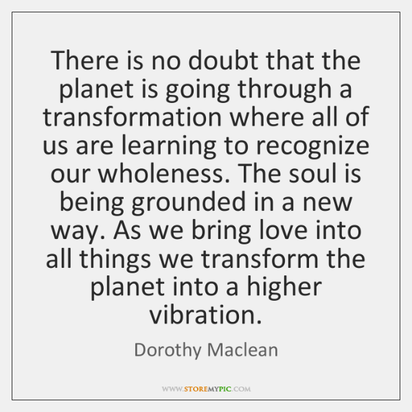 There is no doubt that the planet is going through a transformation ...