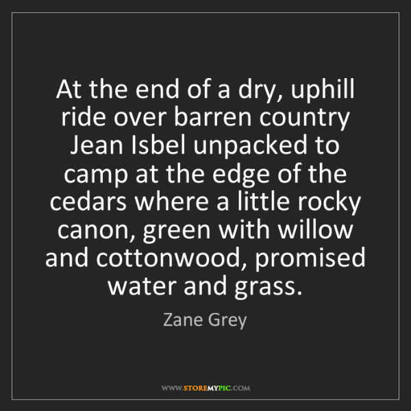 Zane Grey: At the end of a dry, uphill ride over barren country...