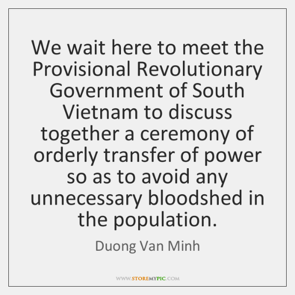 We wait here to meet the Provisional Revolutionary Government of South Vietnam ...
