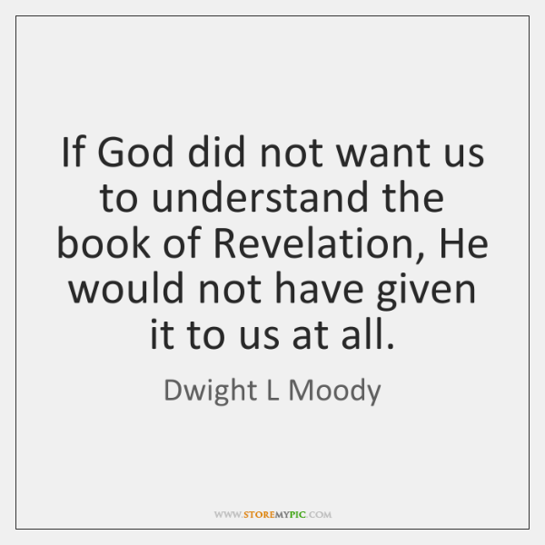 If God did not want us to understand the book of Revelation, ...