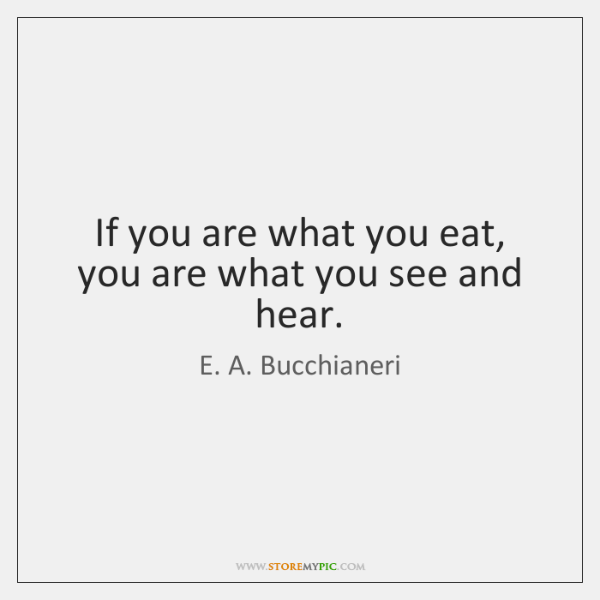 If You Are What You Eat You Are What You See And Storemypic