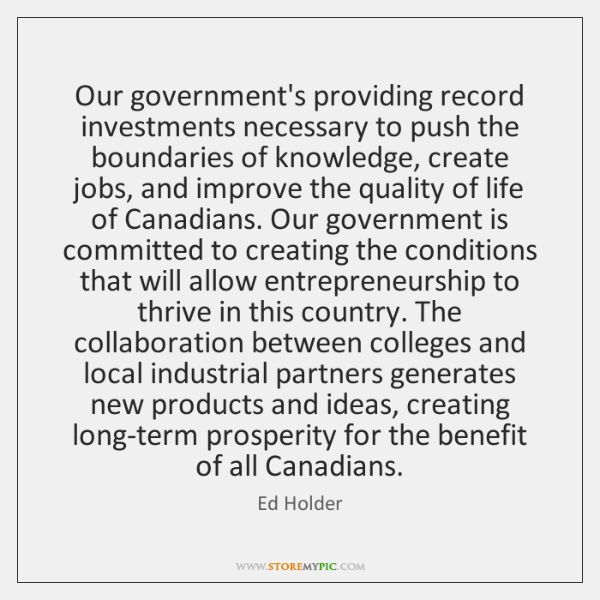 Our government's providing record investments necessary to push the boundaries of knowledge, ...