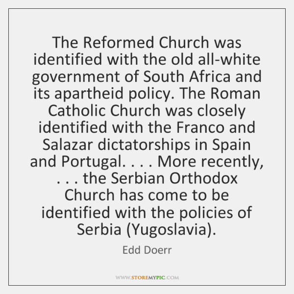 The Reformed Church was identified with the old all-white government of South ...