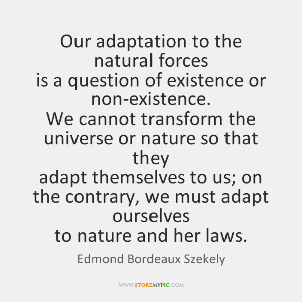 Our adaptation to the natural forces  is a question of existence or ...