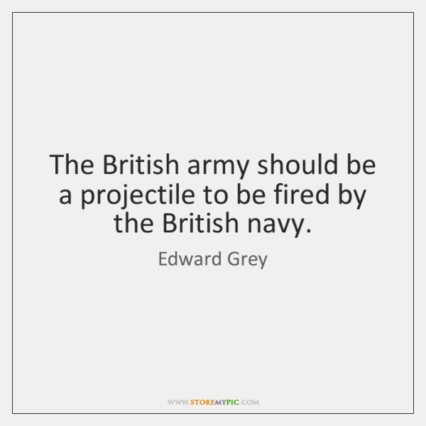 The British army should be a projectile to be fired by the ...