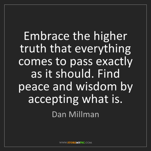 Dan Millman: Embrace the higher truth that everything comes to pass...
