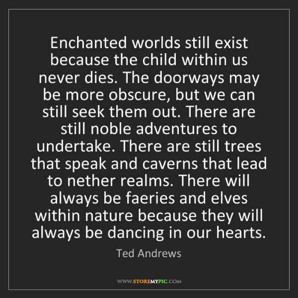 Ted Andrews: Enchanted worlds still exist because the child within...