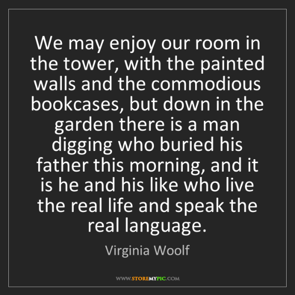 Virginia Woolf: We may enjoy our room in the tower, with the painted...