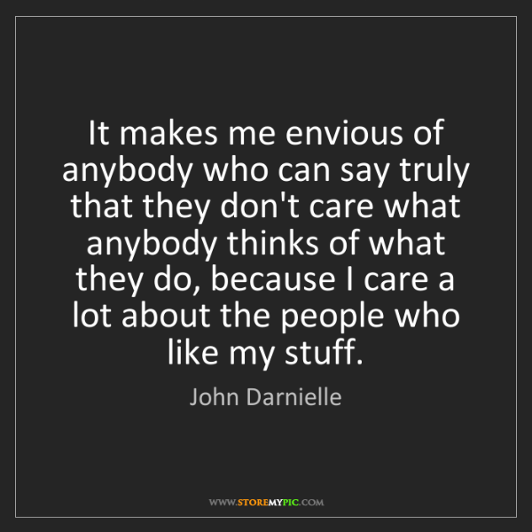 John Darnielle: It makes me envious of anybody who can say truly that...